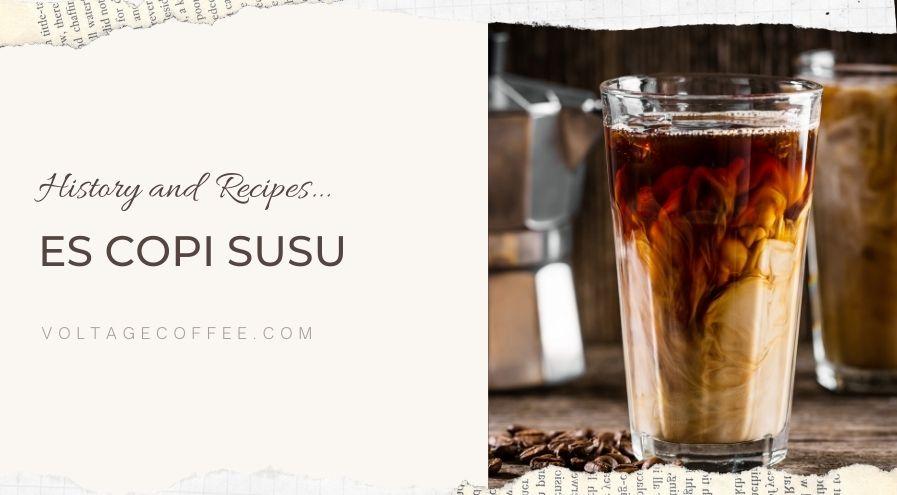 Es Copi Susu recipe and history featured image